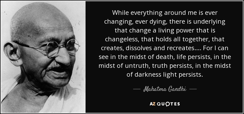 quote-while-everything-around-me-is-ever-changing-ever-dying-there-is-underlying-that-change-mahatma-gandhi-53-32-05
